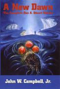 A New Dawn: The Complete Don A. Stuart Stories, by John W. Campbell, Jr.