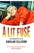 A Lit Fuse: The Provocative Life of Harlan Ellison by Nat Segaloff (trade hardcover)