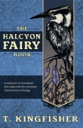 The Halcyon Fairy Book, by T. Kingfisher (ebook)