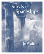 Sibyls & Spaceships, by Jo Walton