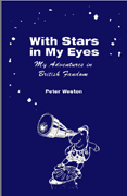 With Stars in My Eyes: My Adventures in British Fandom, by Peter Weston
