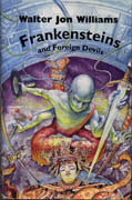 Frankensteins and Foreign Devils, by Walter Jon Williams (trade hardcover)